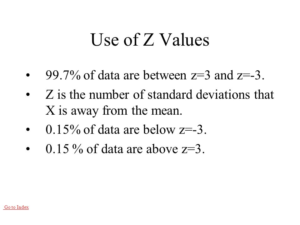 Go to Index Use of Z Values 99.7% of data are between z=3 and z=-3.