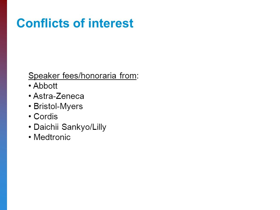 Conflicts of interest Speaker fees/honoraria from: Abbott Astra-Zeneca Bristol-Myers Cordis Daichii Sankyo/Lilly Medtronic