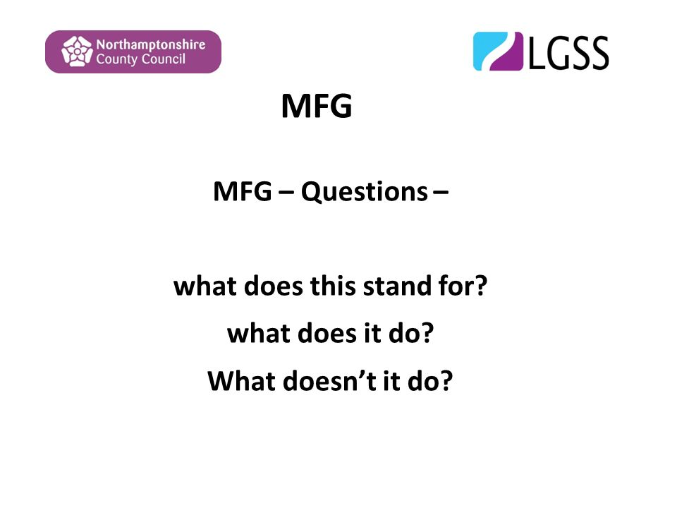 MFG MFG – Questions – what does this stand for what does it do What doesn't it do