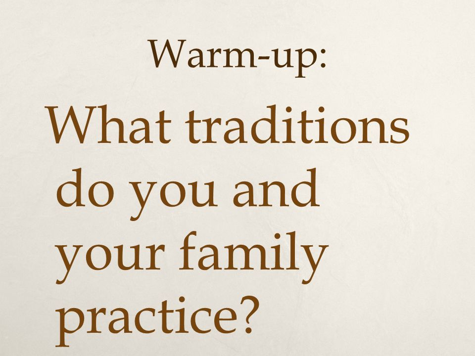 Warm-up: What traditions do you and your family practice