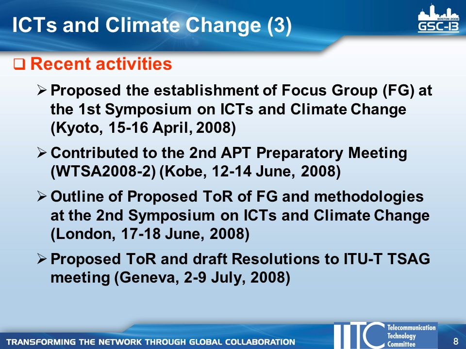 8 ICTs and Climate Change (3)  Recent activities  Proposed the establishment of Focus Group (FG) at the 1st Symposium on ICTs and Climate Change (Kyoto, April, 2008)  Contributed to the 2nd APT Preparatory Meeting (WTSA2008-2) (Kobe, June, 2008)  Outline of Proposed ToR of FG and methodologies at the 2nd Symposium on ICTs and Climate Change (London, June, 2008)  Proposed ToR and draft Resolutions to ITU-T TSAG meeting (Geneva, 2-9 July, 2008)