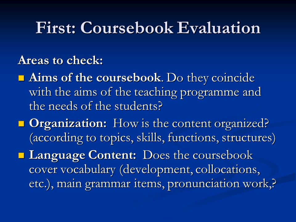 First: Coursebook Evaluation Areas to check: Aims of the coursebook.