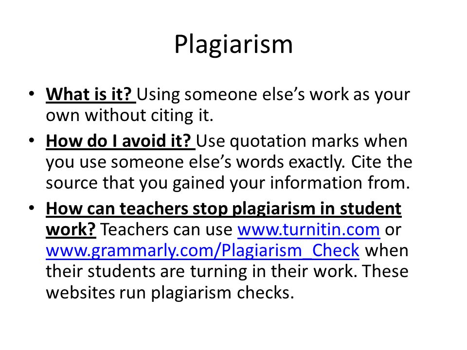 Plagiarism What is it. Using someone else's work as your own without citing it.