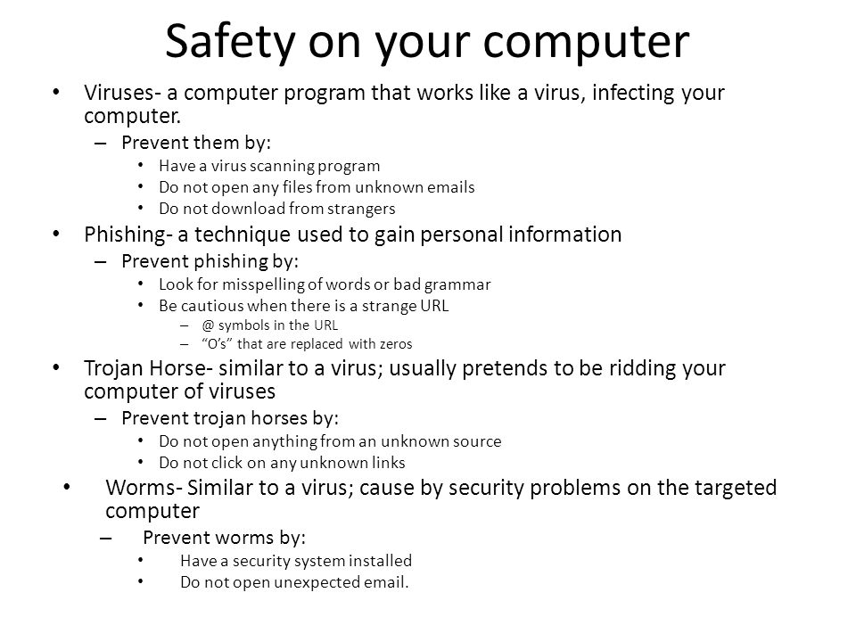 Safety on your computer Viruses- a computer program that works like a virus, infecting your computer.