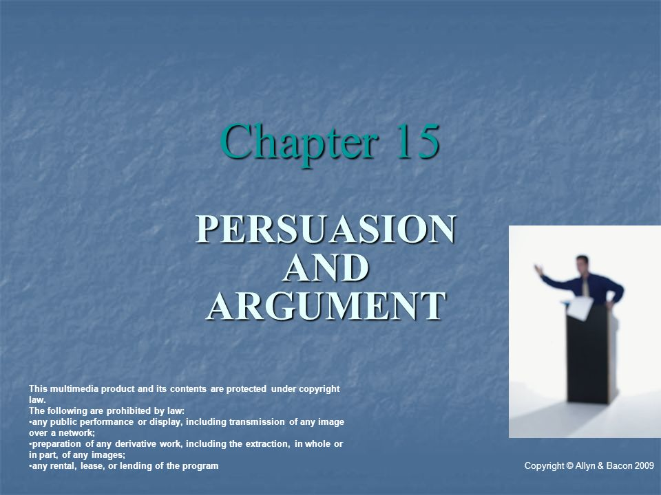 PERSUASIONANDARGUMENT Chapter 15 Copyright © Allyn & Bacon 2009 This multimedia product and its contents are protected under copyright law.