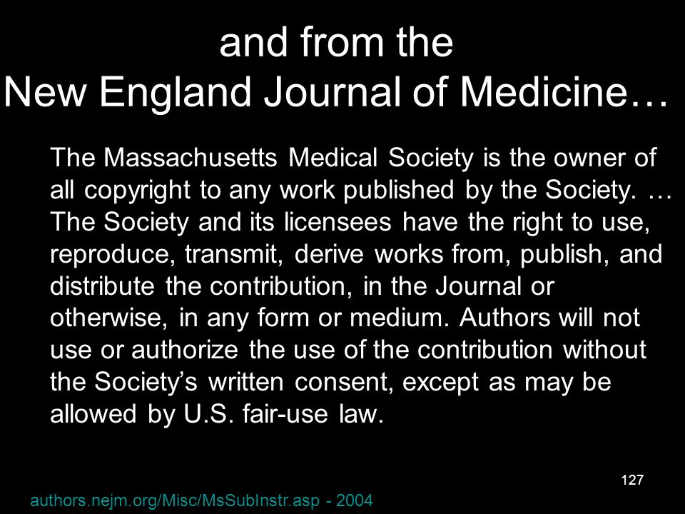 127 and from the New England Journal of Medicine… The Massachusetts Medical Society is the owner of all copyright to any work published by the Society.