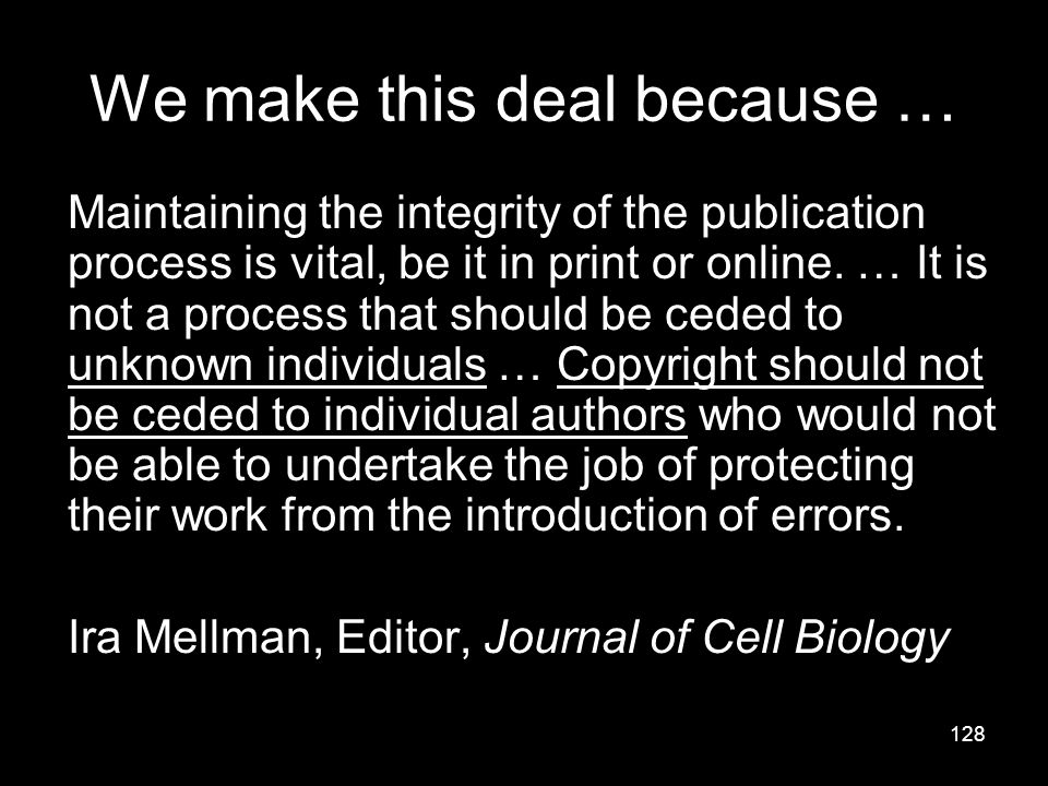 128 We make this deal because … Maintaining the integrity of the publication process is vital, be it in print or online.