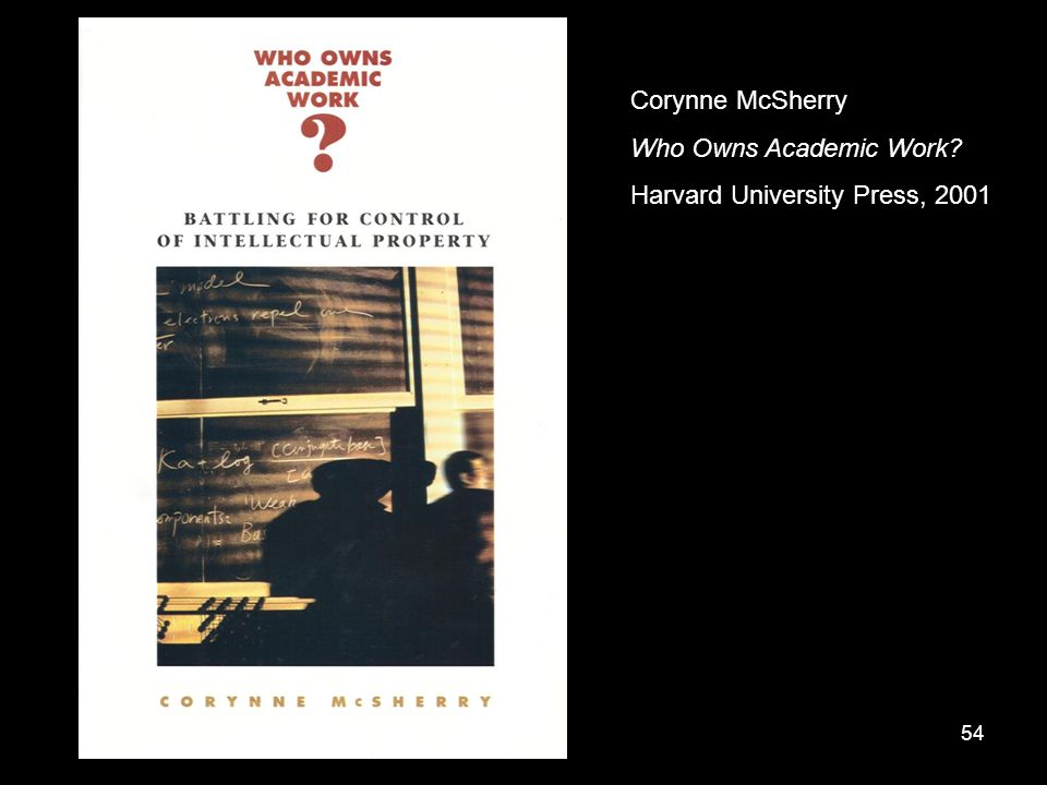 54 Corynne McSherry Who Owns Academic Work Harvard University Press, 2001