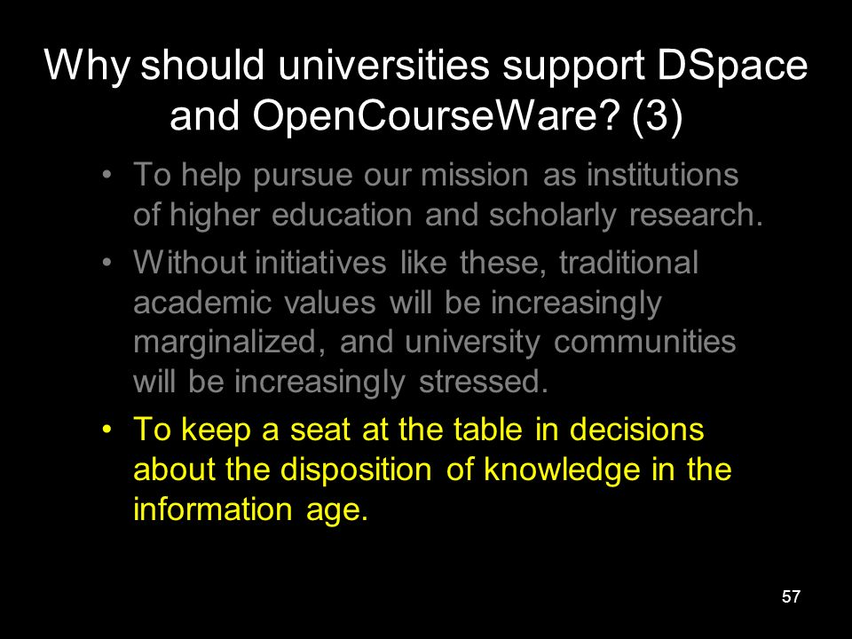 57 Why should universities support DSpace and OpenCourseWare.