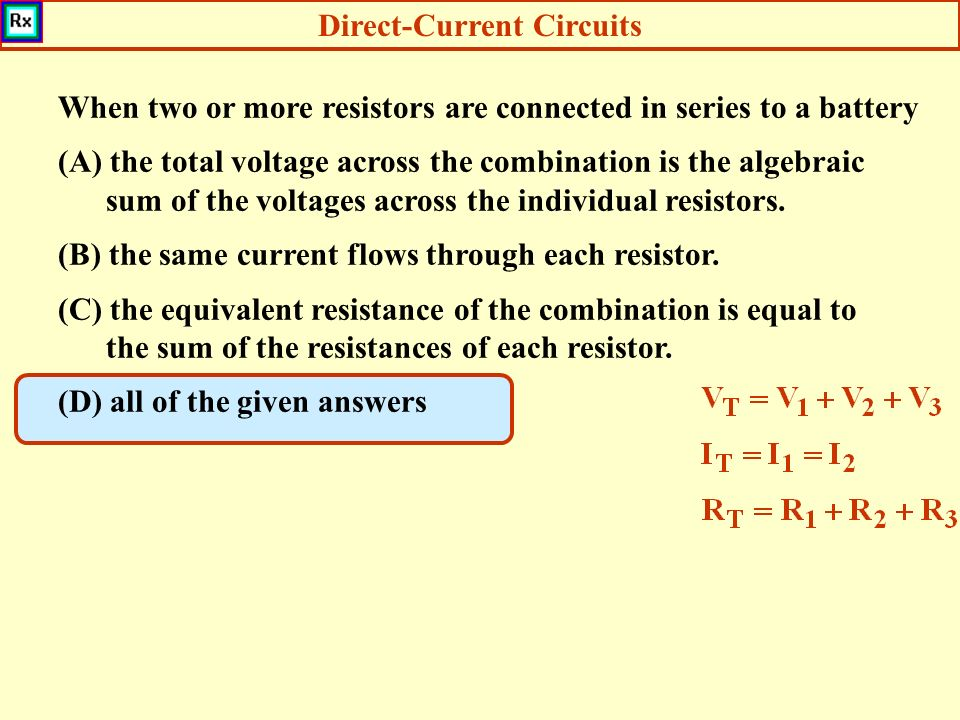 Direct-Current Circuits When two or more resistors are connected in series to a battery (A) the total voltage across the combination is the algebraic sum of the voltages across the individual resistors.