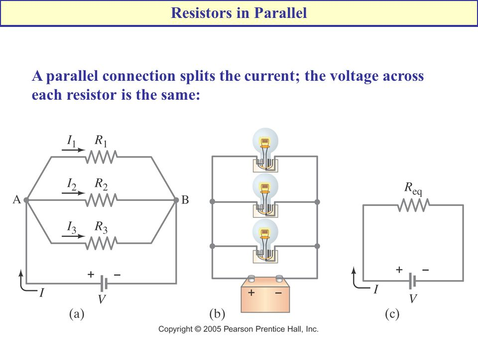 A parallel connection splits the current; the voltage across each resistor is the same: Resistors in Parallel