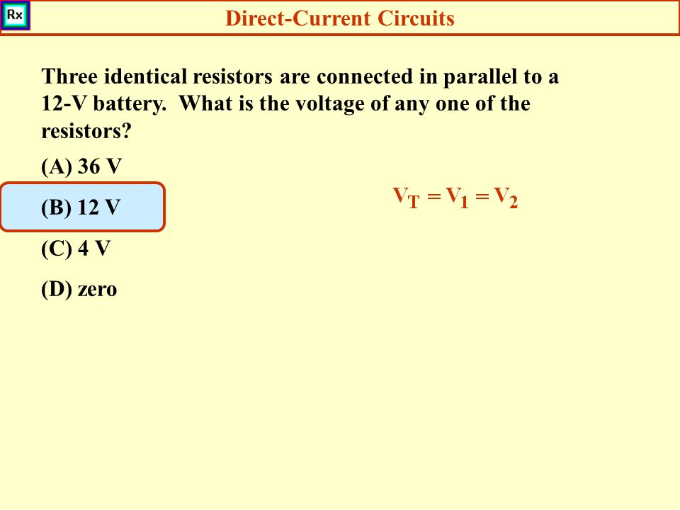 Direct-Current Circuits Three identical resistors are connected in parallel to a 12-V battery.