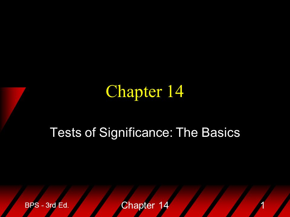BPS - 3rd Ed. Chapter 141 Tests of Significance: The Basics