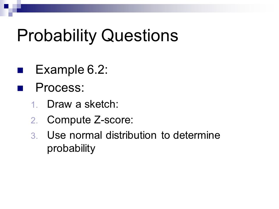Probability Questions Example 6.2: Process: 1. Draw a sketch: 2.