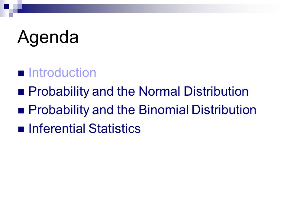 Agenda Introduction Probability and the Normal Distribution Probability and the Binomial Distribution Inferential Statistics