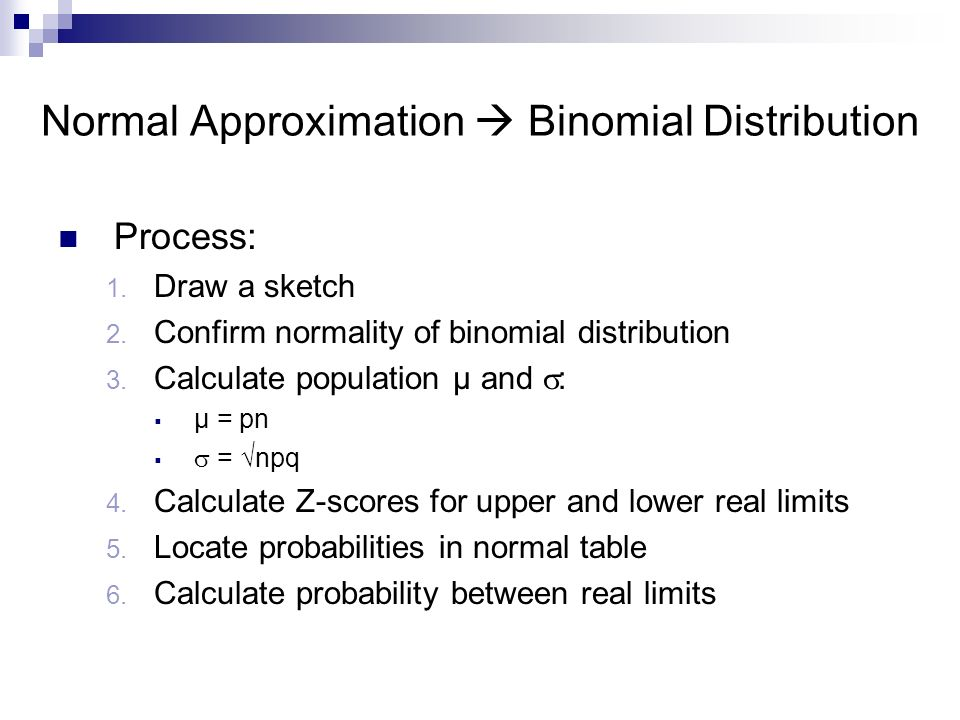 Process: 1. Draw a sketch 2. Confirm normality of binomial distribution 3.