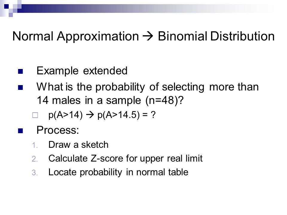 Example extended What is the probability of selecting more than 14 males in a sample (n=48).