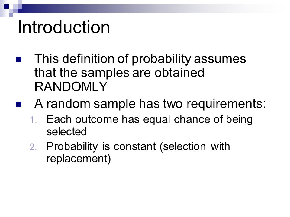 Introduction This definition of probability assumes that the samples are obtained RANDOMLY A random sample has two requirements: 1.
