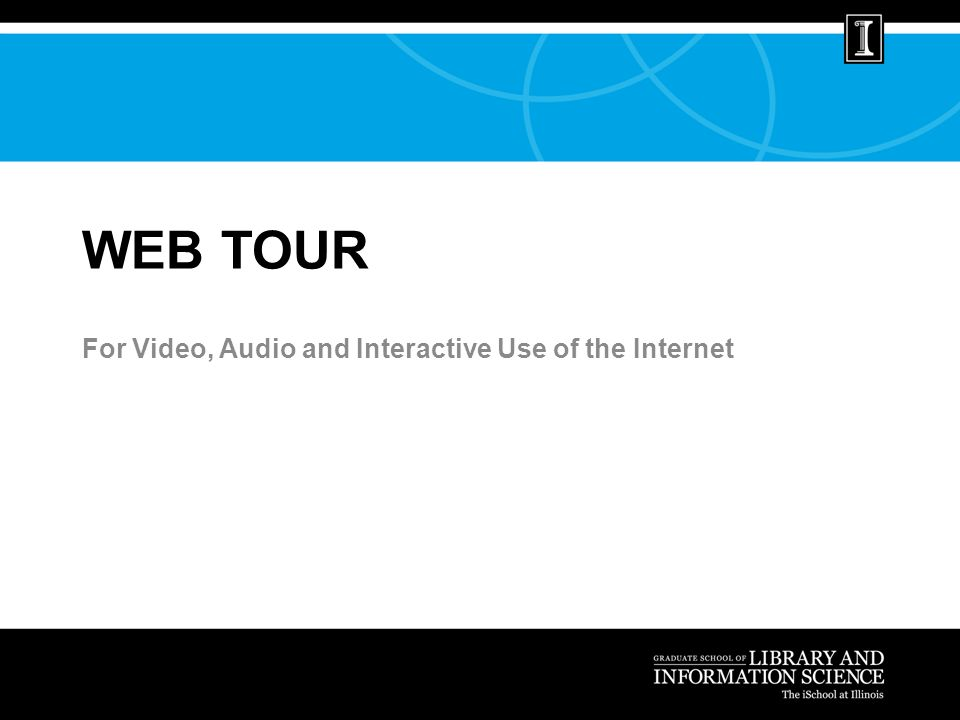 WEB TOUR For Video, Audio and Interactive Use of the Internet