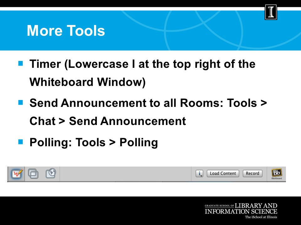 More Tools Timer (Lowercase I at the top right of the Whiteboard Window) Send Announcement to all Rooms: Tools > Chat > Send Announcement Polling: Tools > Polling