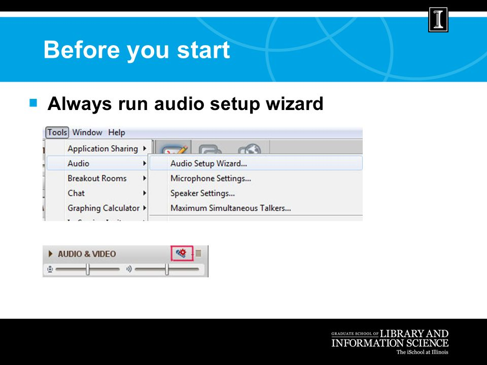 Before you start Always run audio setup wizard