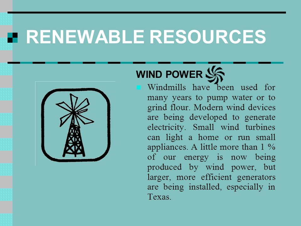 RENEWABLE RESOURCES WIND POWER Windmills have been used for many years to pump water or to grind flour.