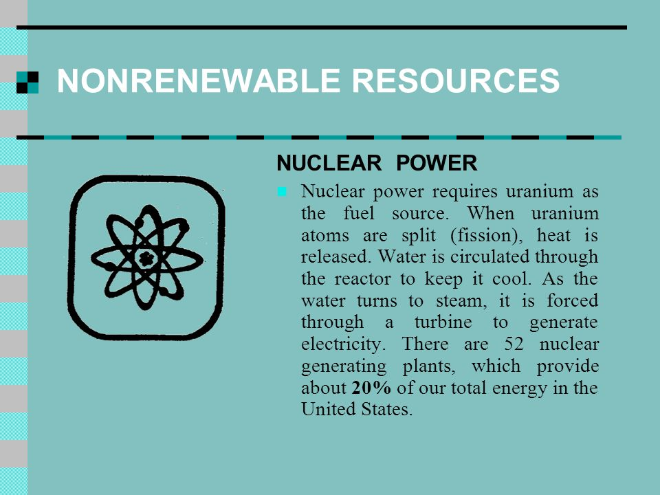 NONRENEWABLE RESOURCES NUCLEAR POWER Nuclear power requires uranium as the fuel source.
