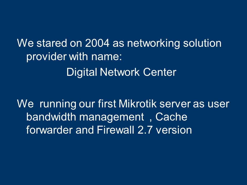 We stared on 2004 as networking solution provider with name: Digital