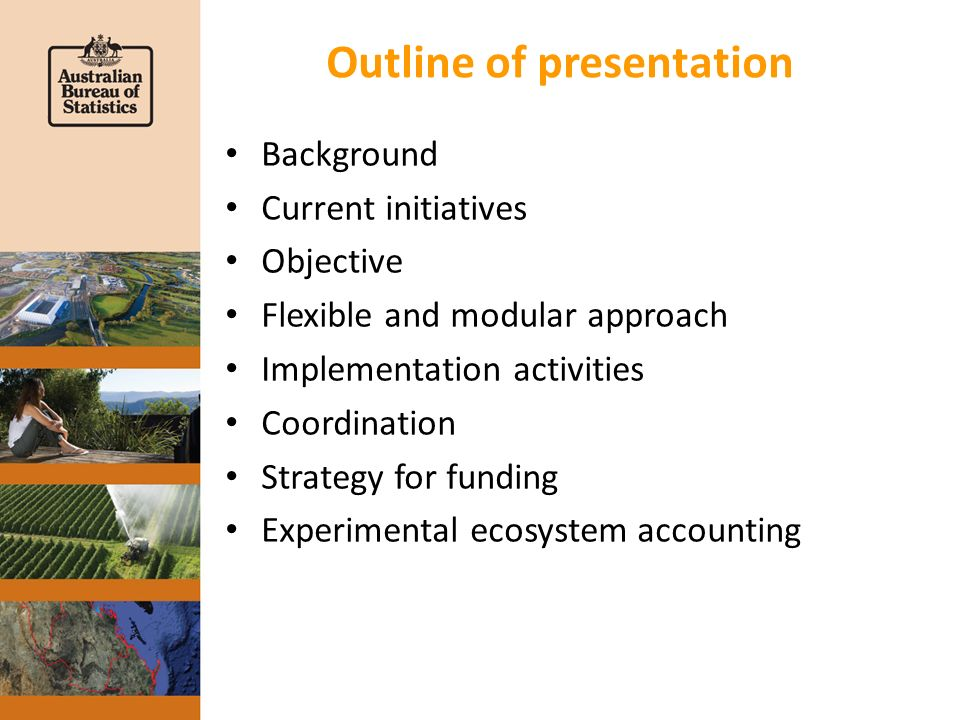 Outline of presentation Background Current initiatives Objective Flexible and modular approach Implementation activities Coordination Strategy for funding Experimental ecosystem accounting