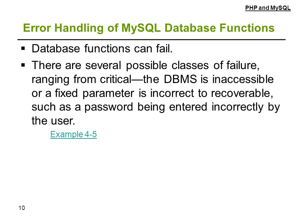 10 Error Handling of MySQL Database Functions  Database functions can fail.