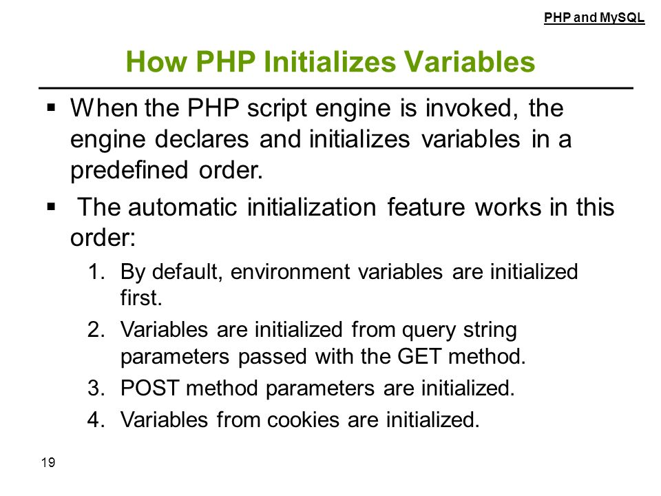 19 How PHP Initializes Variables  When the PHP script engine is invoked, the engine declares and initializes variables in a predefined order.