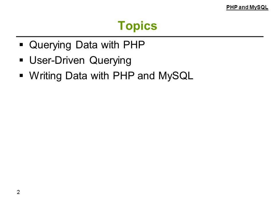 2 Topics  Querying Data with PHP  User-Driven Querying  Writing Data with PHP and MySQL PHP and MySQL