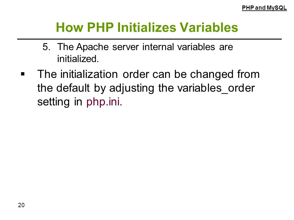 20 How PHP Initializes Variables 5.The Apache server internal variables are initialized.