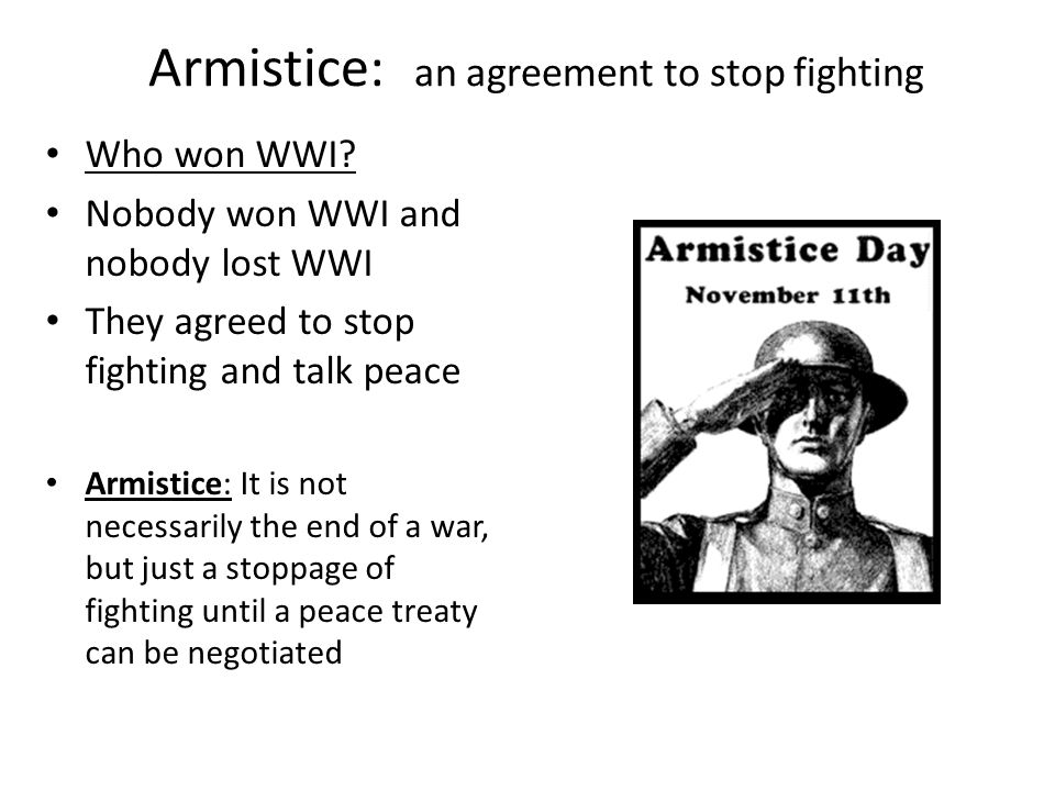 Armistice An Agreement To Stop Fighting Who Won Wwi Nobody Won Wwi