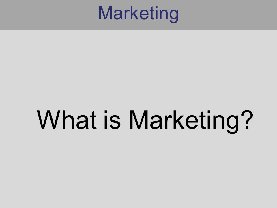 Marketing What is Marketing