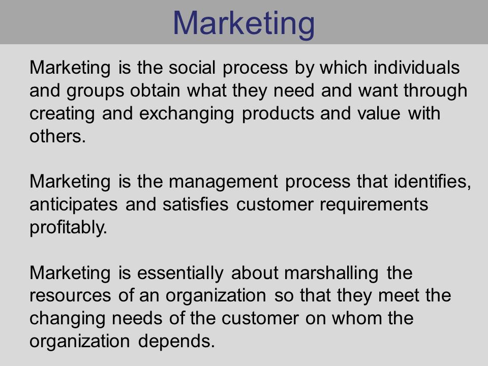 Marketing Marketing is the social process by which individuals and groups obtain what they need and want through creating and exchanging products and value with others.