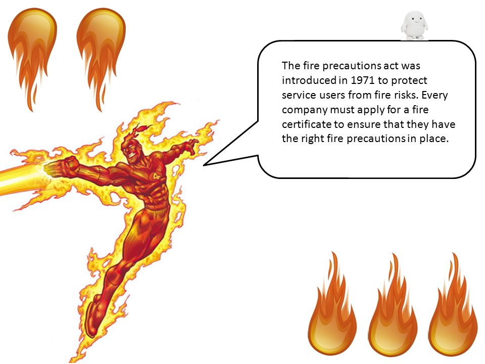 The fire precautions act was introduced in 1971 to protect service users from fire risks.