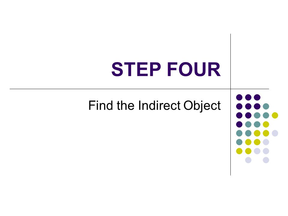 STEP FOUR Find the Indirect Object