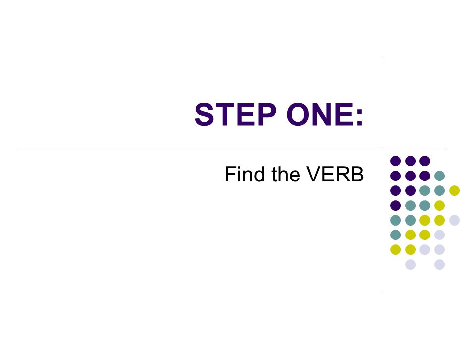 STEP ONE: Find the VERB