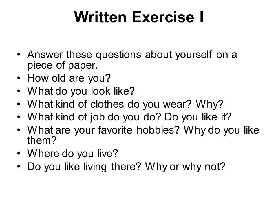 Written Exercise I Answer these questions about yourself on a piece of paper.