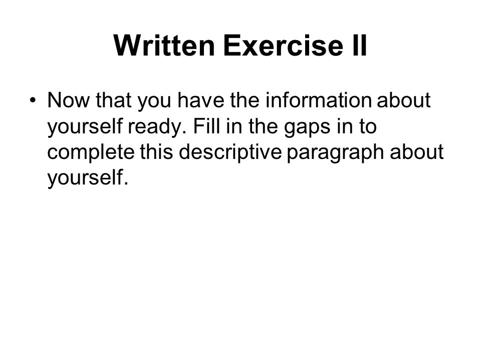 Written Exercise II Now that you have the information about yourself ready.