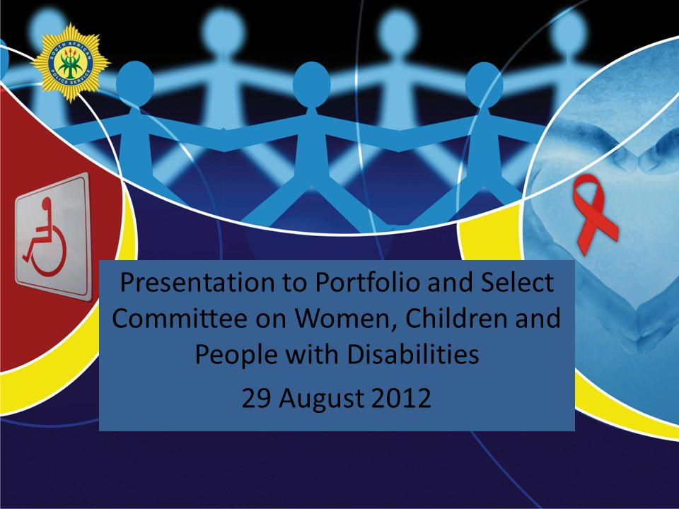Presented by: Presentation to Portfolio and Select Committee on Women, Children and People with Disabilities 29 August 2012