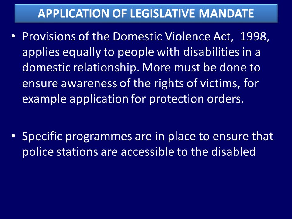 Provisions of the Domestic Violence Act, 1998, applies equally to people with disabilities in a domestic relationship.