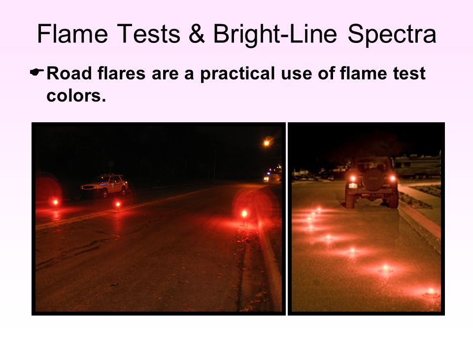 Flame Tests & Bright-Line Spectra  Road flares are a practical use of flame test colors.