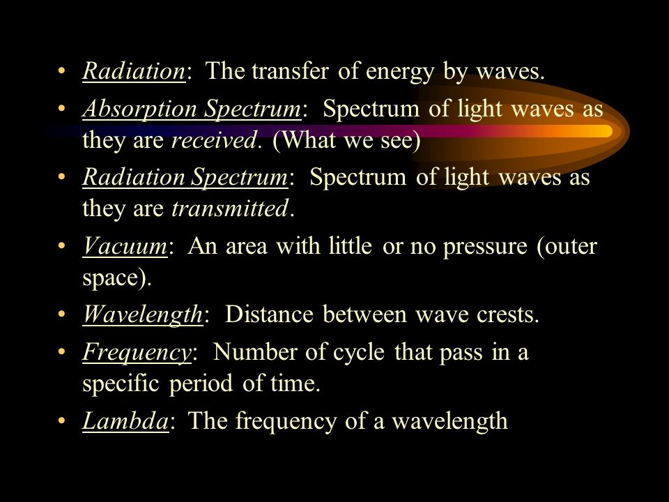 Radiation: The transfer of energy by waves.