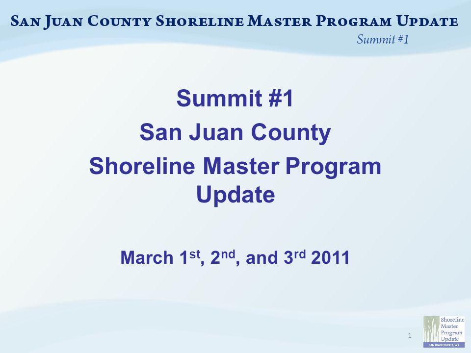 Summit #1 San Juan County Shoreline Master Program Update March 1 st, 2 nd, and 3 rd