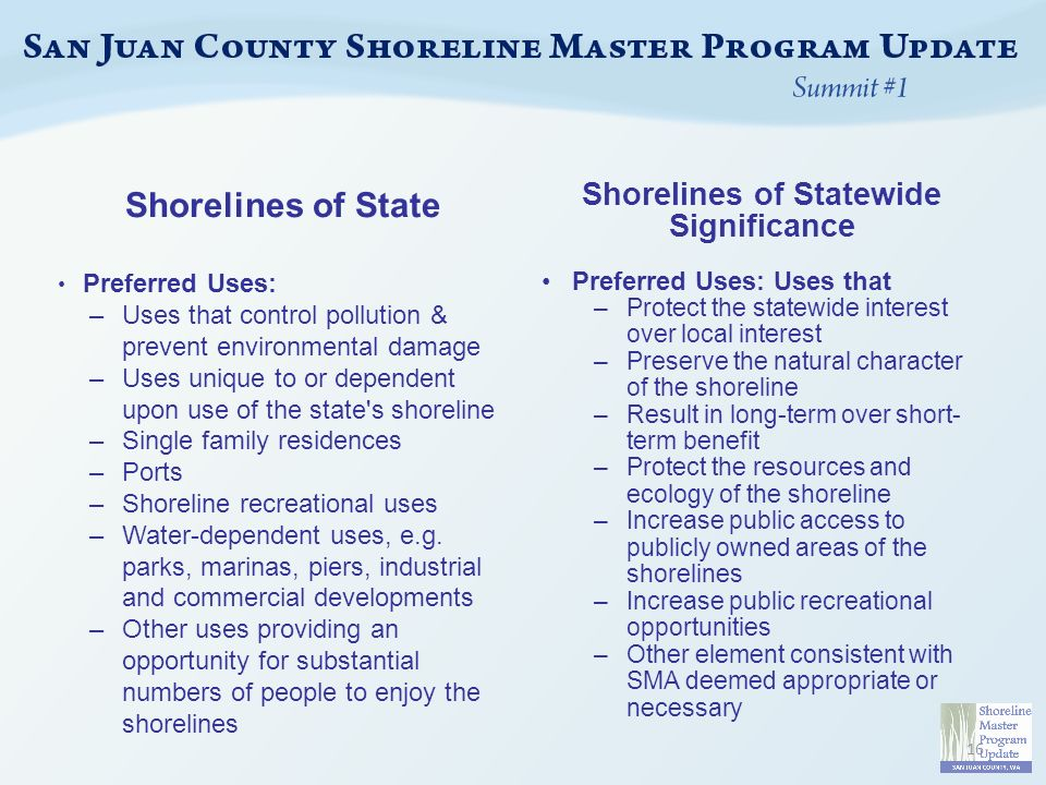 Shorelines of State Preferred Uses: –Uses that control pollution & prevent environmental damage –Uses unique to or dependent upon use of the state s shoreline –Single family residences –Ports –Shoreline recreational uses –Water-dependent uses, e.g.