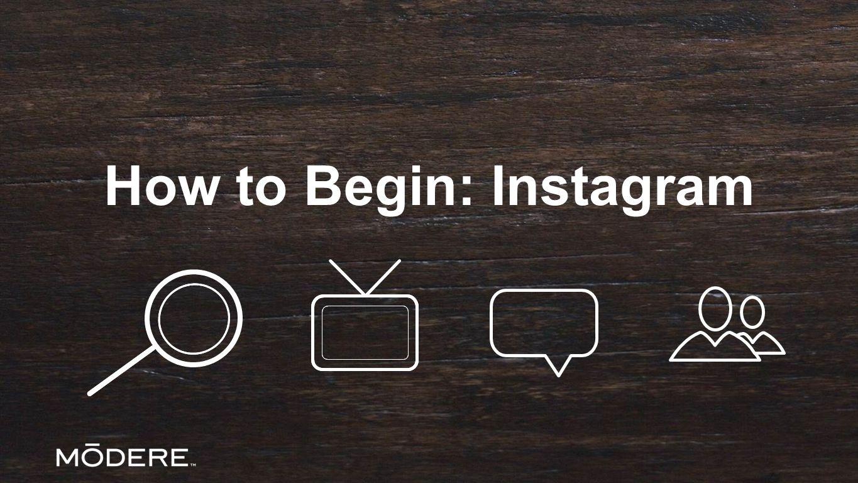 How to Begin: Instagram  Instagram To start using Instagram