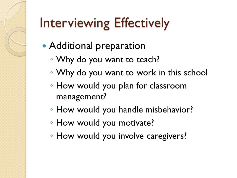 interviewing effectively additional preparation why do you want to teach