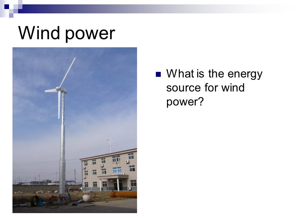 Wind power What is the energy source for wind power